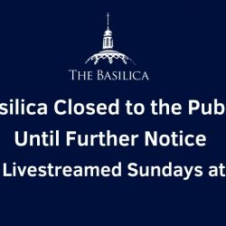 Basilica Closed to the Public Until Further Notice